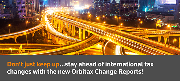 Don't just keep up... stay ahead of international tax changes with the new Orbitax Change Reports!