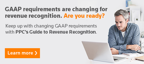 GAAP requirements are changing for revenue recognition. Are you ready? Keep up with changing GAAP requirements with PPC's Guide to Revenue Recognition.